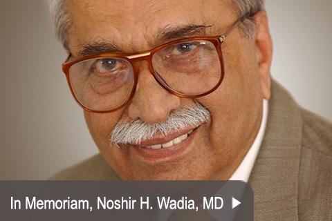 IN MEMORIAM: Noshir H. Wadia, MD
